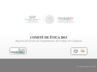 COMITÉ DE ÉTICA 2013  Reporte del Grado de Cumplimiento del Código de Conducta