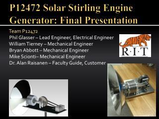 P12472 Solar Stirling Engine Generator: Final Presentation