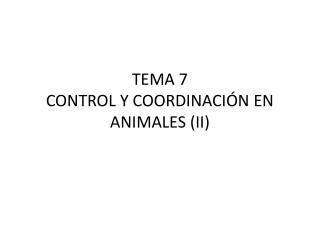 TEMA 7 CONTROL Y COORDINACIÓN EN ANIMALES (II)