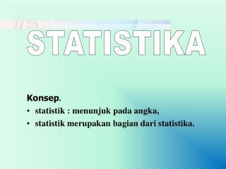 Konsep . statistik : menunjuk pada angka,  statistik merupakan bagian dari statistika.