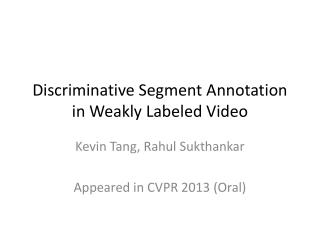 Discriminative Segment Annotation in Weakly Labeled Video