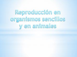Reproducci�n en organismos sencillos y en animales