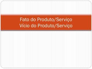 Fato do Produto/Serviço Vício do Produto/Serviço