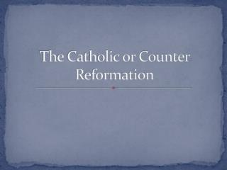The Catholic or Counter Reformation