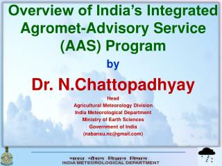 Overview of India's Integrated  Agromet -Advisory Service (AAS) Program  by Dr.  N.Chattopadhyay