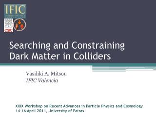 Searching and Constraining  Dark Matter in Colliders