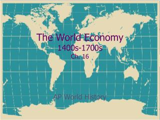 The World Economy 1400s-1700s Ch. 16