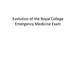 Evolution of the Royal College Emergency Medicine Exam
