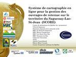Syst me de cartographie en ligne pour la gestion des ouvrages de retenue sur le territoire du Saguenay-Lac-St-Jean  SCOR