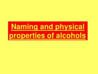 Naming and physical properties of alcohols .