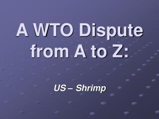A WTO Dispute from A to Z: