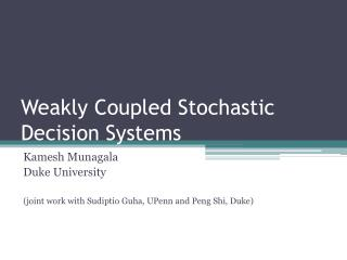 Weakly Coupled Stochastic Decision Systems