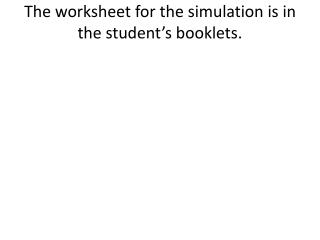 The worksheet for the simulation is in the student's booklets.