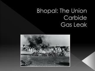 Bhopal: The Union Carbide  Gas Leak