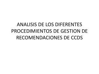 ANALISIS DE LOS DIFERENTES PROCEDIMIENTOS DE GESTION DE RECOMENDACIONES DE CCDS