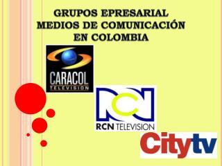 GRUPOS EPRESARIAL MEDIOS  DE COMUNICACIÓN  EN  COLOMBIA