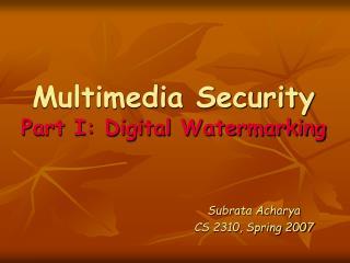 Multimedia Security Part I: Digital Watermarking