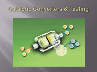 Catalytic Converters &  Testing