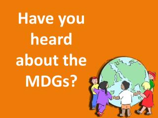 Have you heard about the MDGs?