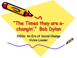 The Times they are a-changin .   Bob Dylan