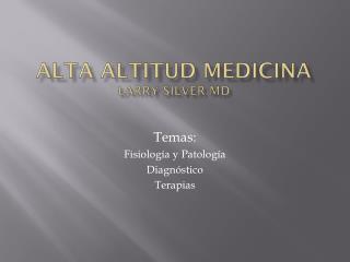 ALTA  Altitud MedicinA Larry Silver MD