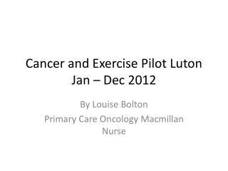 Cancer and Exercise Pilot Luton Jan – Dec 2012