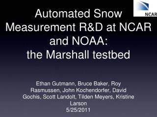 Automated Snow Measurement R&D at NCAR and NOAA:  the Marshall testbed