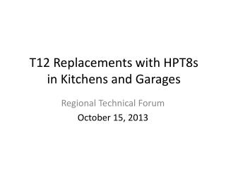 T12 Replacements with  HPT8s  in Kitchens and Garages