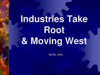 Industries Take Root & Moving West
