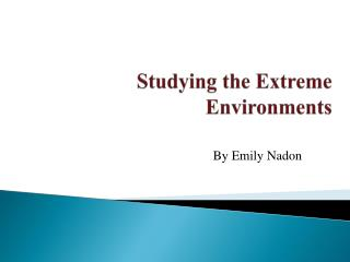 Studying the Extreme Environments