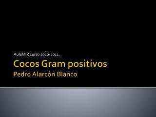 Cocos  Gram  positivos Pedro Alarcón Blanco