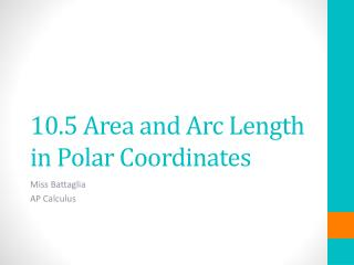 10.5 Area and Arc Length in Polar Coordinates