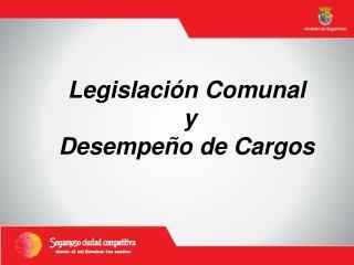 Legislación Comunal  y  Desempeño de Cargos