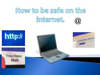How to be safe on the internet.