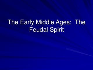 The Early Middle Ages:  The Feudal Spirit