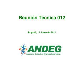 Reunión Técnica 012 Bogotá, 17 Junio de 2011
