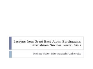 Lessons from Great East Japan Earthquake: Fukushima  Nuclear Power Crisis
