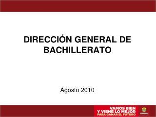 DIRECCIÓN GENERAL DE BACHILLERATO Agosto 2010