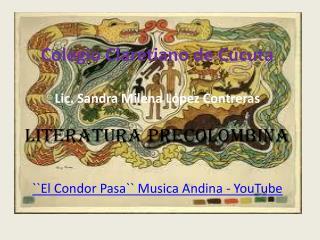 Colegio Claretiano de Cúcuta  Lic. Sandra Milena López Contreras  Literatura precolombina