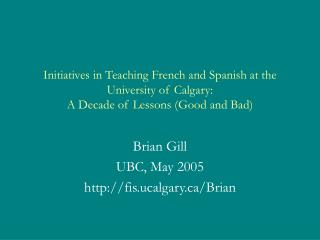 Initiatives in Teaching French and Spanish at the University of Calgary:  A Decade of Lessons Good and Bad