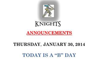 "ANNOUNCEMENTS THURSDAY ,  JANUARY 30, 2014 TODAY IS A ""B"" DAY"