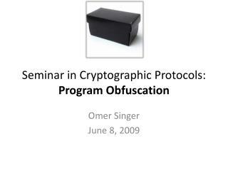 Seminar in Cryptographic Protocols:  Program  Obfuscation