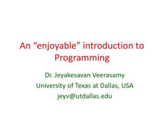 An �enjoyable� introduction to Programming