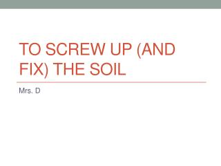 To screw up (and fix) the soil