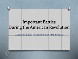 Important Battles  During the American Revolution