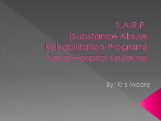 S.A.R.P. Substance Abuse Rehabilitation Program Naval Hospital LeJeune