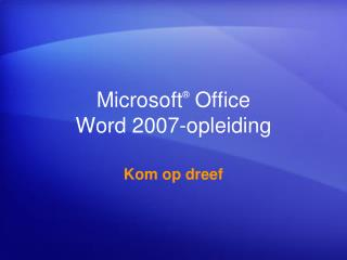 Microsoft ®  Office  Word 2007-opleiding