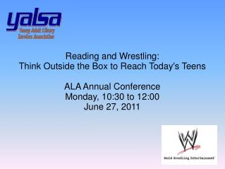 Reading and Wrestling:  Think Outside the Box to Reach Today's Teens ALA Annual Conference