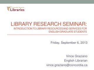 Friday, September 6, 2013 Vince Graziano English Librarian v ince.graziano@concordia