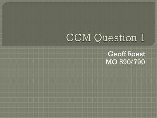 CCM Question 1